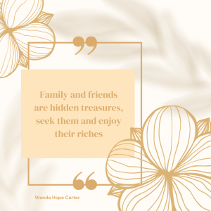 Family and friends are hidden treasures, seek them and enjoy their riches